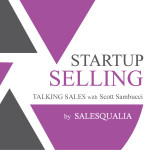 Startup Selling: Talking Sales with Scott Sambucci
